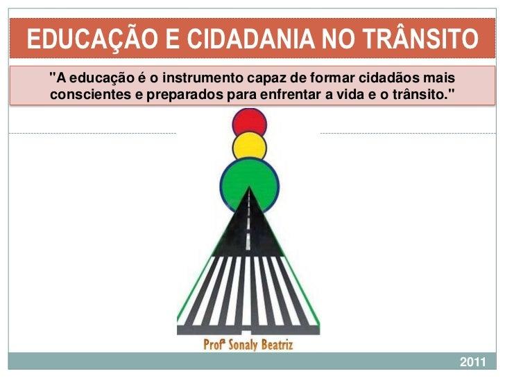 """EDUCAÇÃO E CIDADANIA NO TRÂNSITO<br />""""A educação é o instrumento capaz de formar cidadãos mais conscientes e preparados p..."""