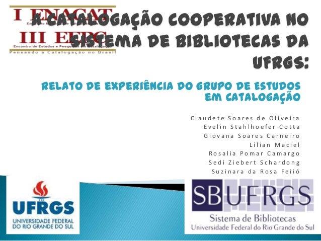 relato de experiência do Grupo de Estudos                          em Catalogação                       Claudete Soares de...