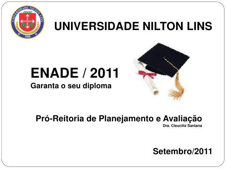 UNIVERSIDADE NILTON LINSENADE / 2011Garanta o seu diploma Pró-Reitoria de Planejamento e Avaliação                        ...