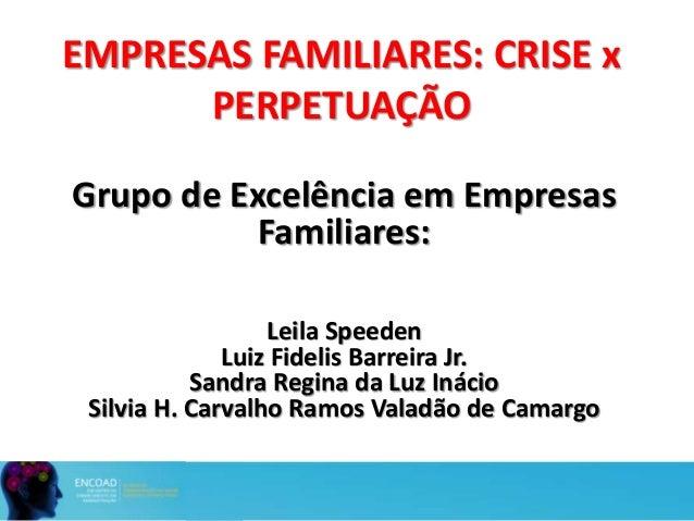EMPRESAS FAMILIARES: CRISE x PERPETUAÇÃO Grupo de Excelência em Empresas Familiares: Leila Speeden Luiz Fidelis Barreira J...
