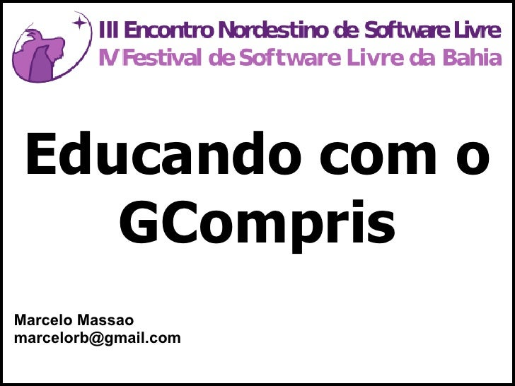 Educando com o     GCompris Marcelo Massao marcelorb@gmail.com