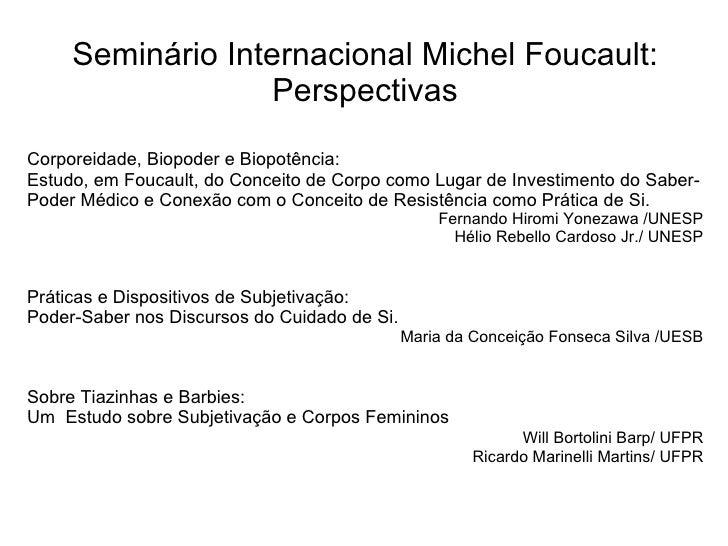 Seminário Internacional Michel Foucault: Perspectivas Corporeidade, Biopoder e Biopotência: Estudo, em Foucault, do Concei...