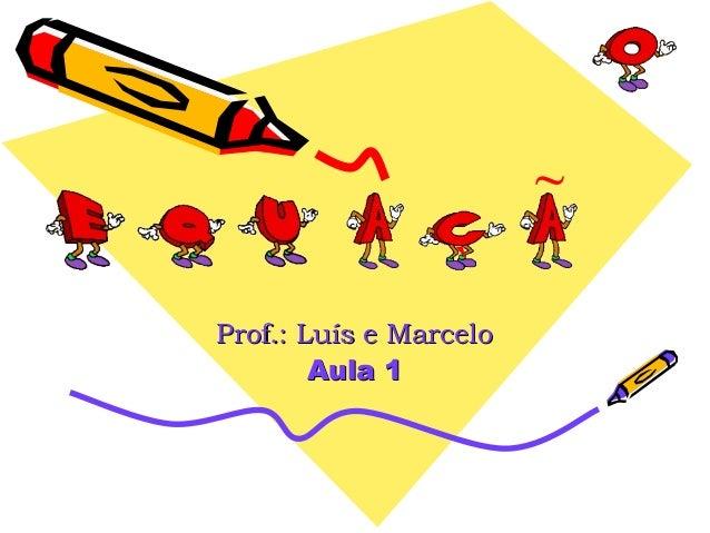 ~                 `Prof.: Luís e Marcelo        Aula 1
