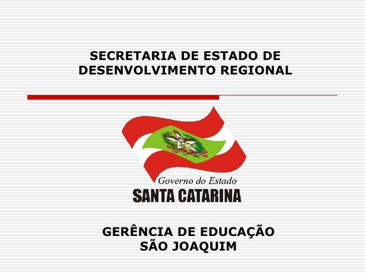 SECRETARIA DE ESTADO DEDESENVOLVIMENTO REGIONAL  GERÊNCIA DE EDUCAÇÃO      SÃO JOAQUIM
