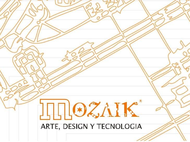 Quiénes somos  Mozaik actúa desde 2003 en el diseño de productos y desarrollo de procesos innovadores para los segmentos d...