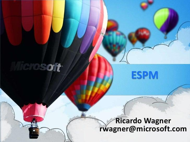 ESPM<br />Ricardo Wagner<br />rwagner@microsoft.com<br />
