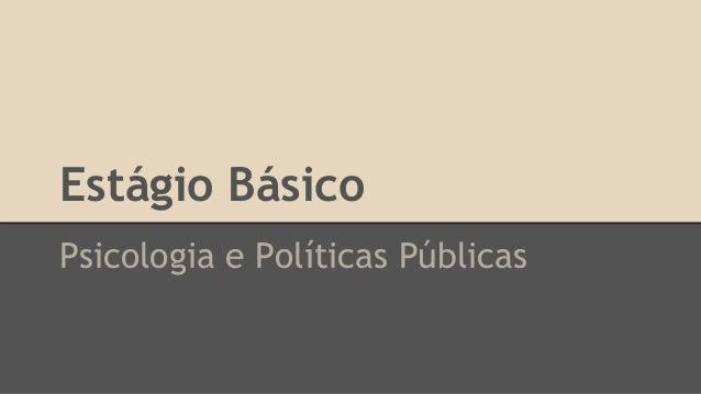 Estágio Básico  Psicologia e Políticas Públicas