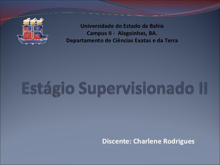 Discente: Charlene Rodrigues Universidade do Estado da Bahia Campus II -  Alagoinhas, BA. Departamento de Ciências Exatas ...