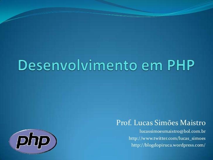 Desenvolvimento em PHP<br />Prof. Lucas Simões Maistro<br />lucassimoesmaistro@bol.com.br<br />http://www.twitter.com/luca...