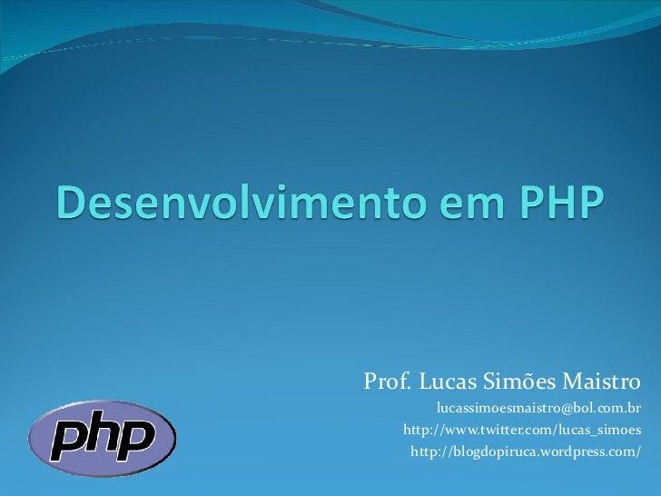Prof. Lucas Simões Maistro [email_address] http://www.twitter.com/lucas_simoes http://blogdopiruca.wordpress.com/