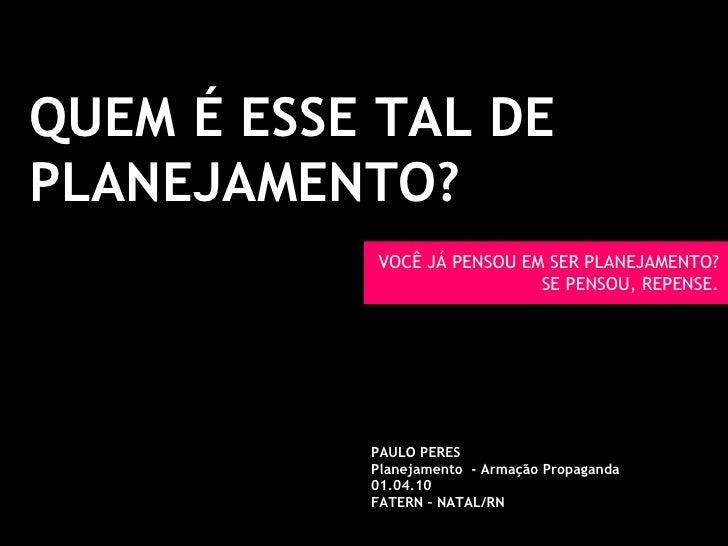 Paulo Peres QUEM É ESSE TAL DE PLANEJAMENTO? VOCÊ JÁ PENSOU EM SER PLANEJAMENTO? SE PENSOU, REPENSE. PAULO PERES Planejame...