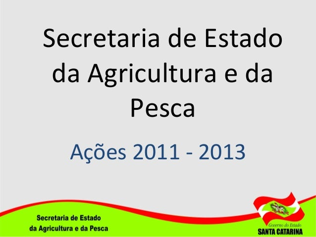 Secretaria de Estado da Agricultura e da Pesca Ações 2011 - 2013