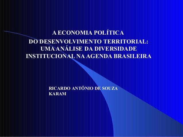 A ECONOMIA POLÍTICADO DESENVOLVIMENTO TERRITORIAL:UMAANÁLISE DA DIVERSIDADEINSTITUCIONAL NAAGENDA BRASILEIRARICARDO ANTÔNI...