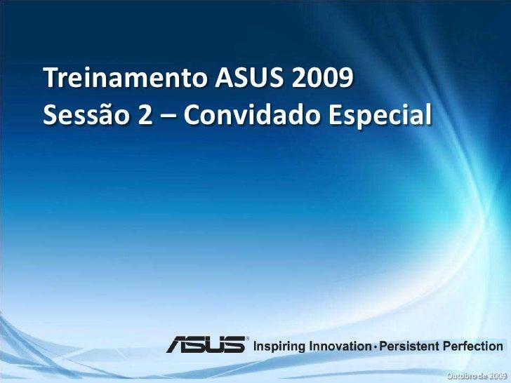 Treinamento ASUS 2009<br />Sessão2 – Convidado Especial<br />Outubro de 2009<br />