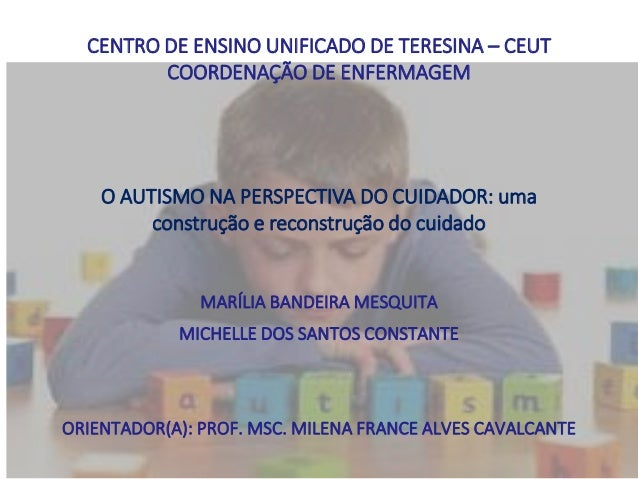 CENTRO DE ENSINO UNIFICADO DE TERESINA – CEUT COORDENAÇÃO DE ENFERMAGEM MARÍLIA BANDEIRA MESQUITA MICHELLE DOS SANTOS CONS...