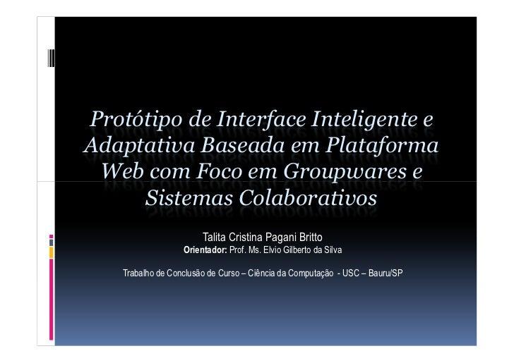 Protótipo de Interface Inteligente eAdaptativa Baseada em Plataforma Web com Foco em Groupwares e     Sistemas Colaborativ...