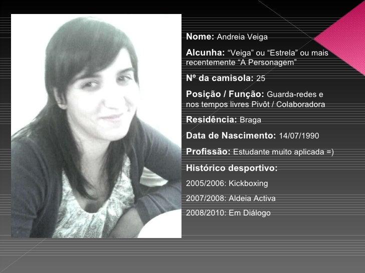 """Nome:   Andreia Veiga Alcunha:   """"Veiga"""" ou """"Estrela"""" ou mais recentemente """"A Personagem"""" Nº da camisola:   25 Posição / F..."""