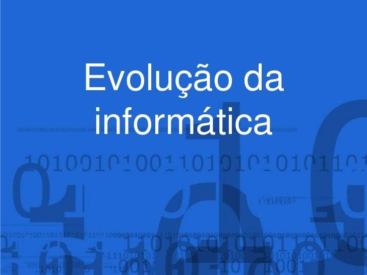 Evolução da informática<br />