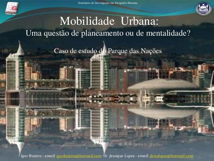 Seminário de Investigação em Geografia Humana<br />Mobilidade  Urbana:<br />Uma questão de planeamento ou de mentalidade?<...