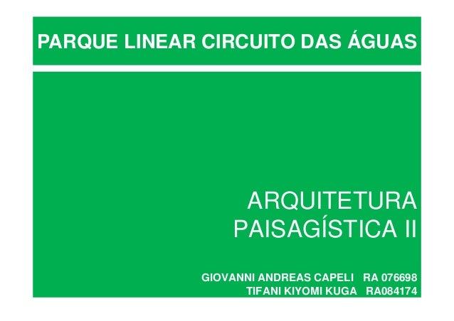 ARQUITETURA PAISAGÍSTICA II GIOVANNI ANDREAS CAPELI RA 076698 TIFANI KIYOMI KUGA RA084174 PARQUE LINEAR CIRCUITO DAS ÁGUAS