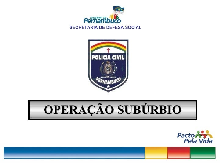 SECRETARIA DE DEFESA SOCIAL OPERAÇÃO SUBÚRBIO