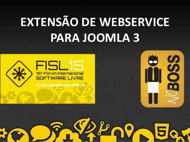 Apresentação Extensão de Webservice para Joomla 3 - FISL 15