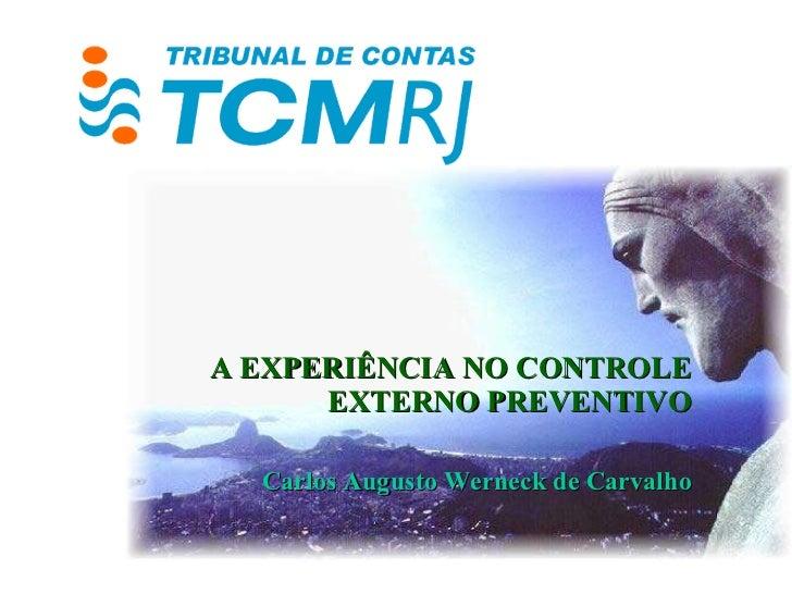 A EXPERIÊNCIA NO CONTROLE EXTERNO PREVENTIVO Carlos Augusto Werneck de Carvalho