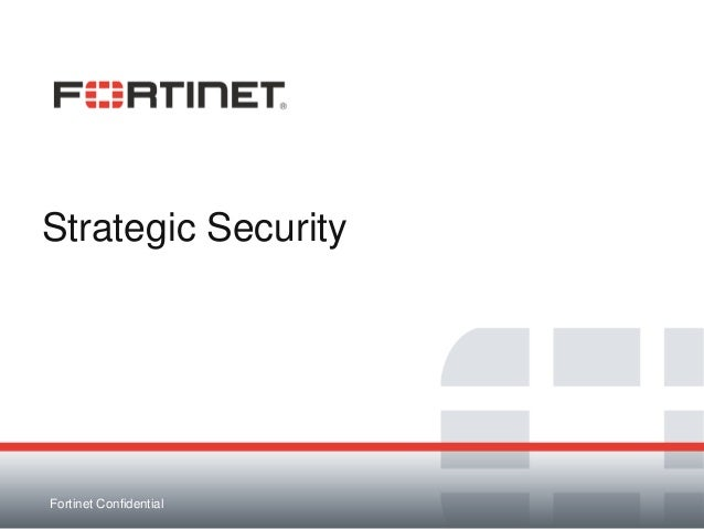 Fortinet ConfidentialStrategic Security