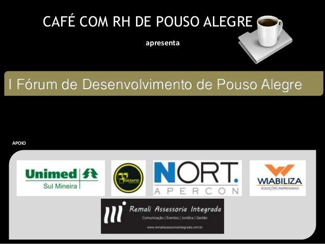 CAFÉ COM RH DE POUSO ALEGRE apresenta I Fórum de Desenvolvimento de Pouso Alegre APOIO