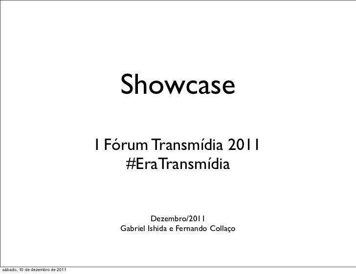Showcase                                 I Fórum Transmídia 2011                                      #EraTransmídia      ...