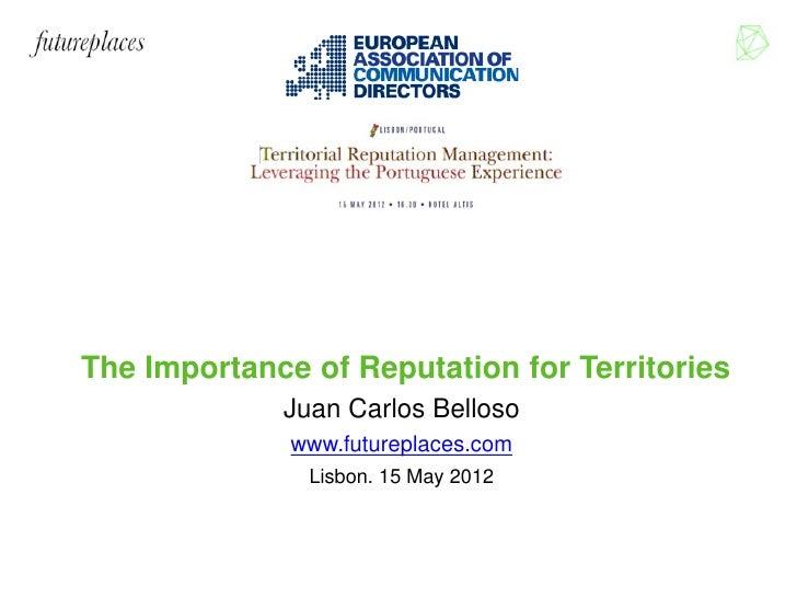 The Importance of Reputation for Territories                Juan Carlos Belloso                  www.futureplaces.com     ...