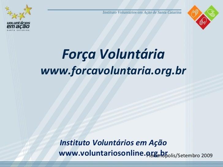 Florianópolis/Setembro 2009 Força Voluntária www.forcavoluntaria.org.br Instituto Voluntários em Ação www.voluntariosonlin...