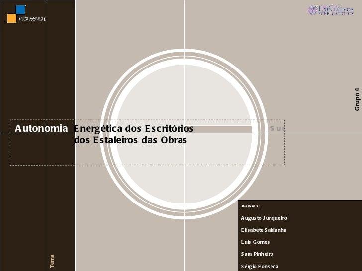 Autonomia   Energética dos Escritórios         dos Estaleiros das Obras Tema Grupo 4   Sul Autores:  Augusto Junqueiro Eli...