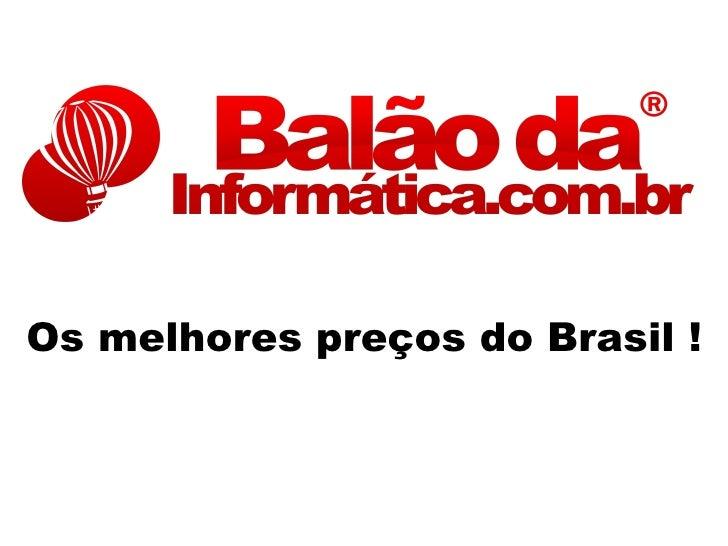 Os melhores preços do Brasil !