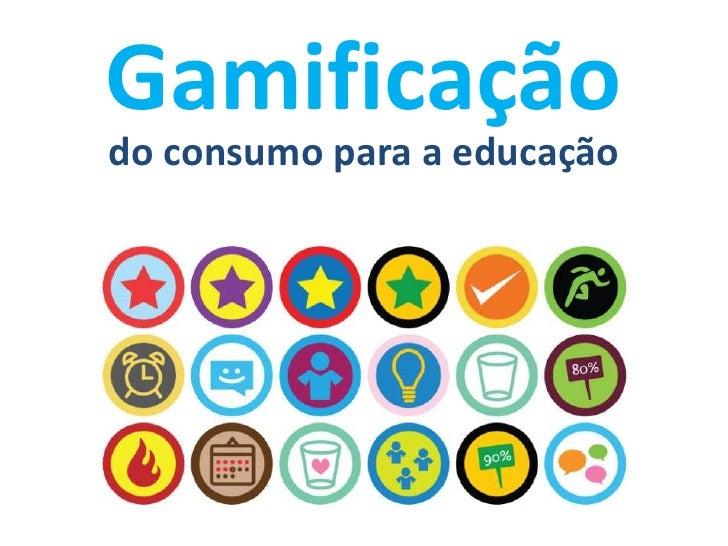 Gamificação: do consumo para educação