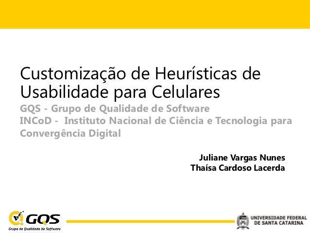Customização de Heurísticas deUsabilidade para CelularesGQS - Grupo de Qualidade de SoftwareINCoD - Instituto Nacional de ...