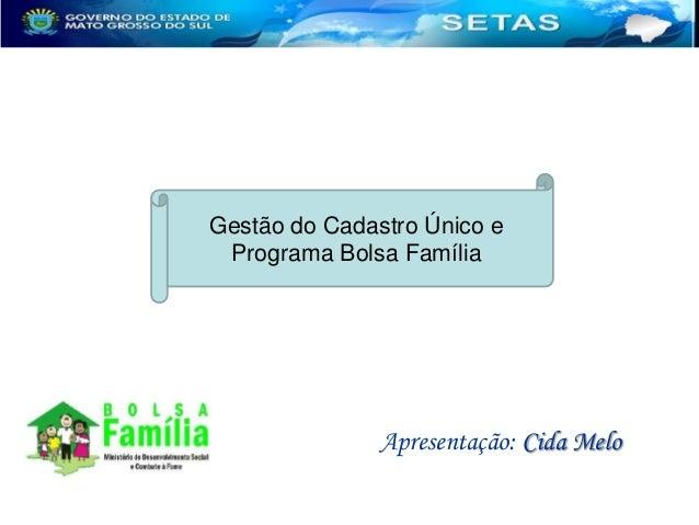 Gestão do Cadastro Único e Programa Bolsa Família  Apresentação: Cida Melo