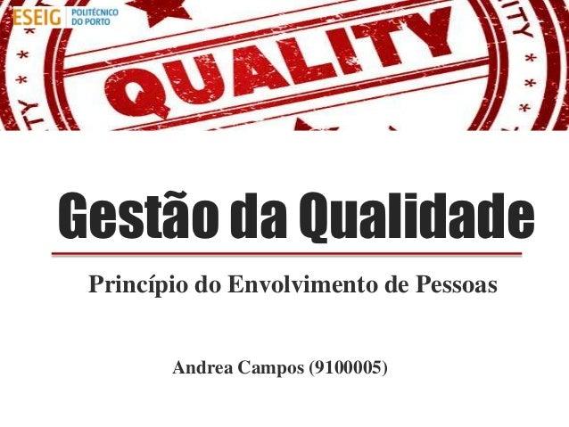 Gestão da Qualidade Princípio do Envolvimento de Pessoas        Andrea Campos (9100005)