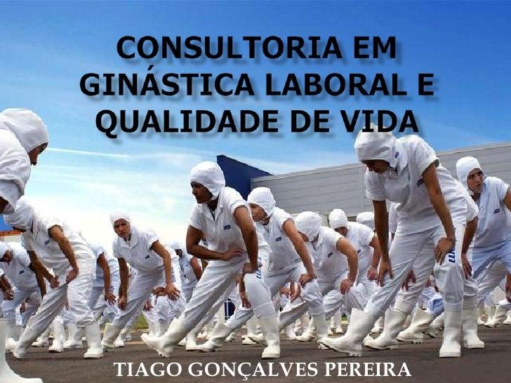 CONSULTORIA EM GINÁSTICA LABORAL E QUALIDADE DE VIDA<br />TIAGO GONÇALVES PEREIRA<br />