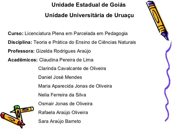 Unidade Estadual de Goiás  Unidade Universitária de Uruaçu Curso:  Licenciatura Plena em Parcelada em Pedagogia  Disciplin...