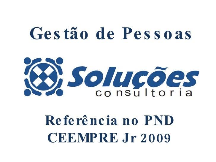 Gestão de Pessoas Referência no PND CEEMPRE Jr 2009