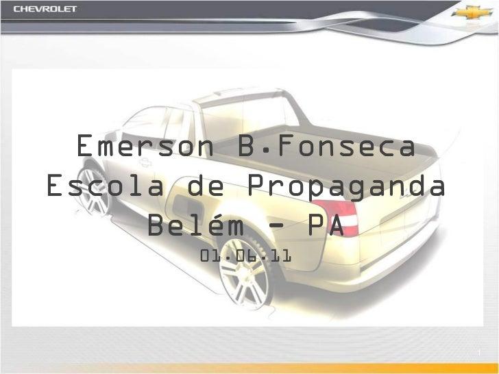 Emerson B.FonsecaEscola de Propaganda     Belém - PA       01.06.11                           1         GM Confidential