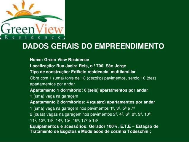 DADOS GERAIS DO EMPREENDIMENTO Nome: Green View Residence Localização: Rua Jacira Reis, n.º 700, São Jorge Tipo de constru...