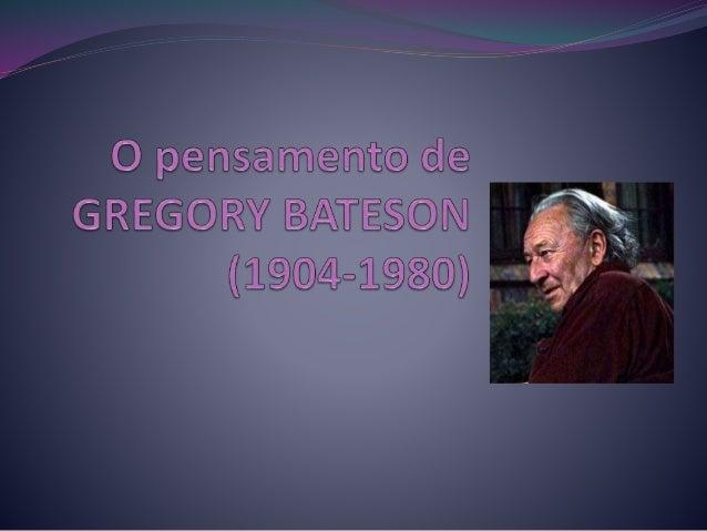 Biografia de Gregory Bateson   1904 Nasce en Grantchester, Reino Unido. O filho do distinto genetista William  Bateson.  ...