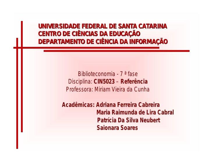UNIVERSIDADE FEDERAL DE SANTA CATARINA CENTRO DE CIÊNCIAS DA EDUCAÇÃO DEPARTAMENTO DE CIÊNCIA DA INFORMAÇÃO               ...