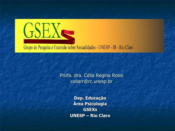 Profa. dra. Célia Regina Rossi [email_address] Dep. Educação Área Psicologia GSEXs UNESP – Rio Claro