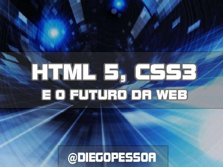 HTML5, CSS3 e o futuro da web