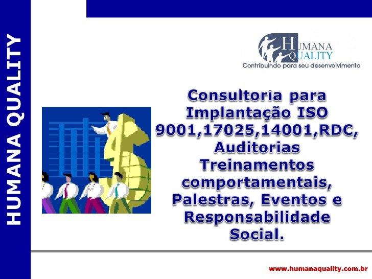 Apresentação Humana Quality Consultoria & Auditorias ISO 9001, 14001 e 17025