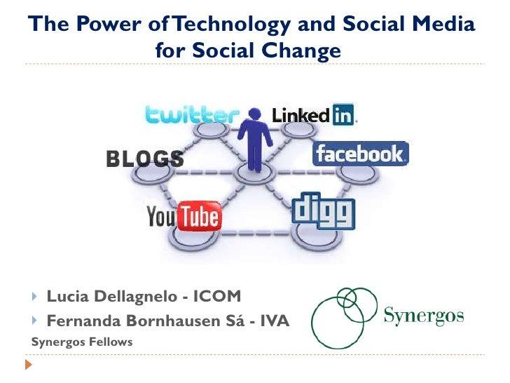 The Power of Technology and Social Media for Social Change  <ul><li>Lucia Dellagnelo - ICOM </li></ul><ul><li>Fernanda Bor...