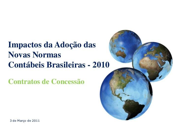 Impactos da Adoção dasNovas NormasContábeis Brasileiras - 2010Contratos de Concessão3 de Março de 2011